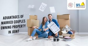 Advantages of Married Couples Owning Property in Joint | SFS HOMES